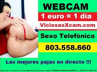 VICIOSAS X CAM, WEBCAM 1 EURO/ DIA, CIBERSEXO AMATEUR Y ACTRICES PORNO, SEXO CAM , CAM XXX 1 SMS, LINEA EROTICA 803 558